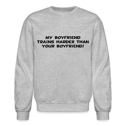 My Boyfriend Trains Harder - Crewneck Sweatshirt