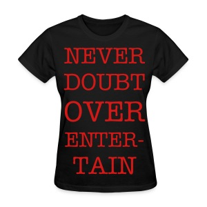 NeverDoubtOnlyEntertain Girl black - Women's T-Shirt
