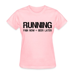 Running - Pain Now Beer Later - Women's T-Shirt