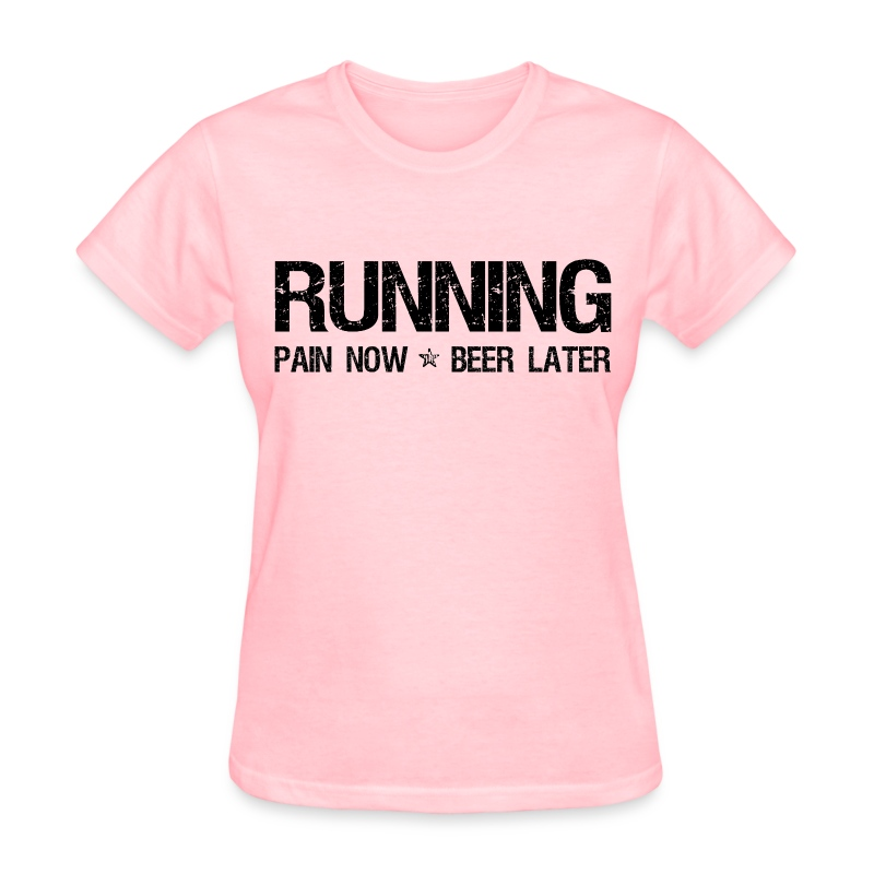 Running pain now beer later t shirt spreadshirt for Women s running shirts