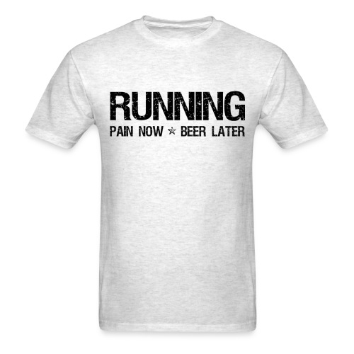Running - Pain Now Beer Later - Men's T-Shirt