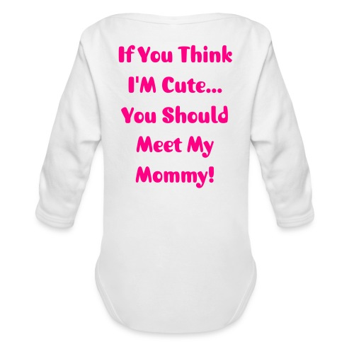 If You Think I'M Cute... - Organic Long Sleeve Baby Bodysuit