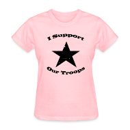 T-Shirts ~ Women's T-Shirt ~ I Support Our Troops Shirt