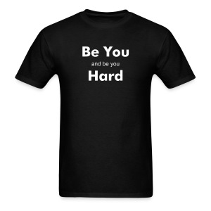 Be You and be you Hard - Men's T-Shirt