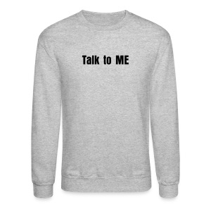 Talk to ME - Crewneck Sweatshirt