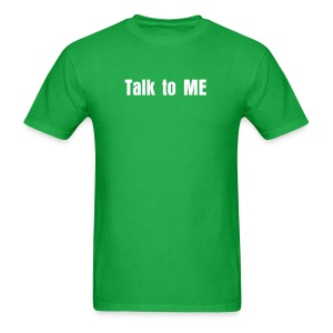 Talk to ME - Men's T-Shirt