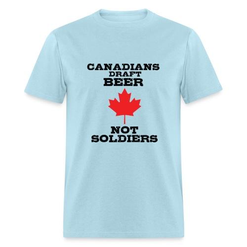 Canadians Draft Beer, Not Soliders - Men's T-Shirt