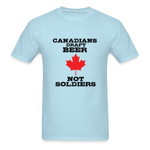 Canadians Draft Beer, Not Soliders - Men's T-Shirt