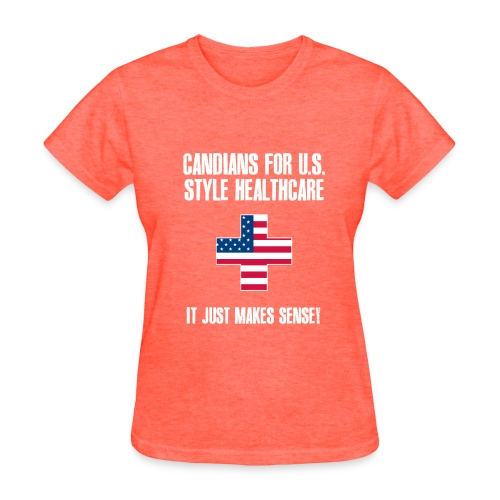 Canadians for U.S. Style Healthcare - Women's T-Shirt