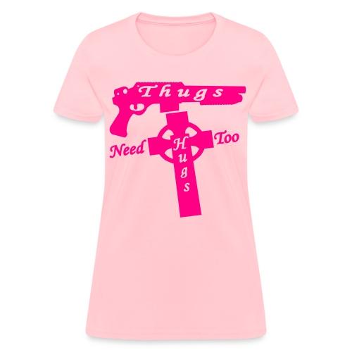 Thugs Need Hugs Too - Women's Shirt - Women's T-Shirt