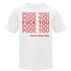 Fuck You Have A Nice Day - Thank You Bag Parody - Men's Shirt - Men's T-Shirt by American Apparel