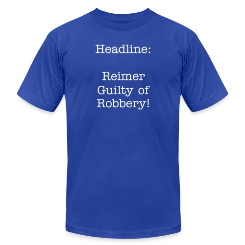 Headline: Reimer Guilty of Robbery - Men's Jersey T-Shirt