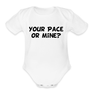Your Pace or Mine - Short Sleeve Baby Bodysuit