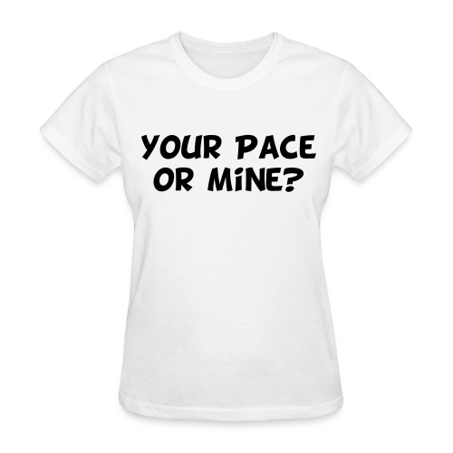 Your Pace or Mine - Women's T-Shirt