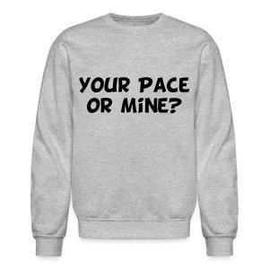 Your Pace or Mine - Crewneck Sweatshirt