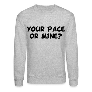 Your Pace or Mine - Crewneck Sweatshirt