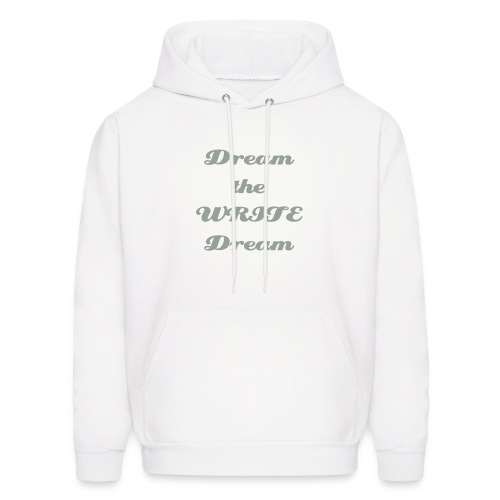 Dream the WRITE Dream-Silver Gray Text - Men's Hoodie