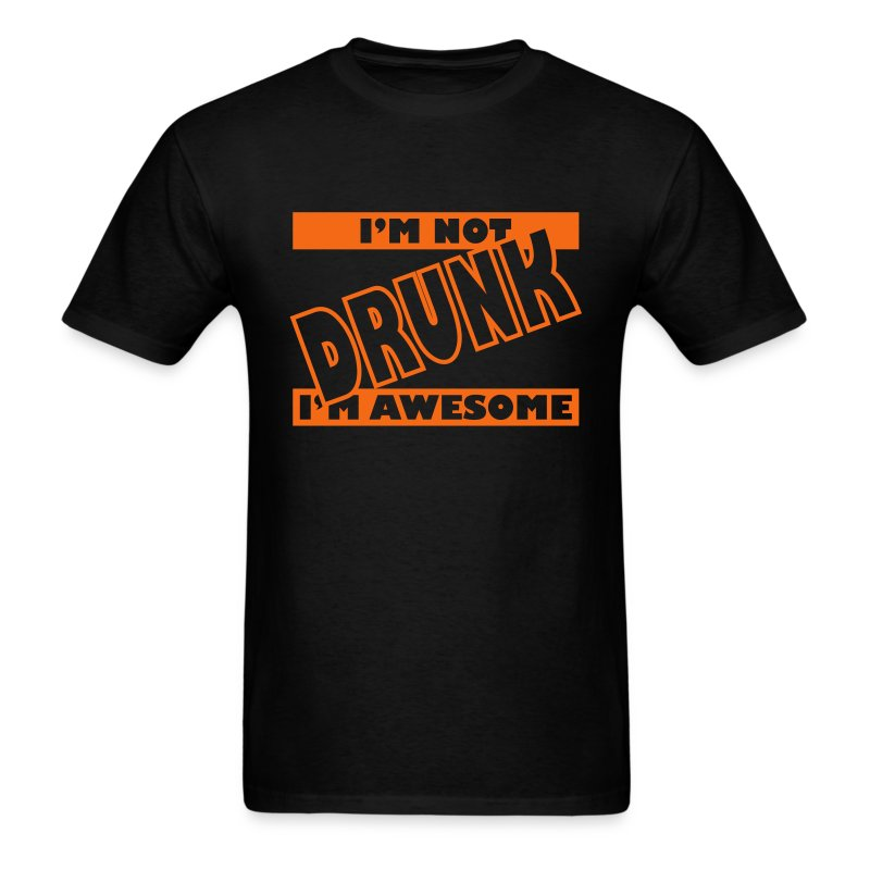 I'm not drunk I'm awesome t-shirt - Drinking t-shirts - Awesome t ...