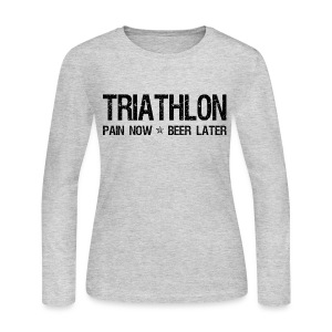 Triathlon Pain Now Beer Later - Women's Long Sleeve Jersey T-Shirt