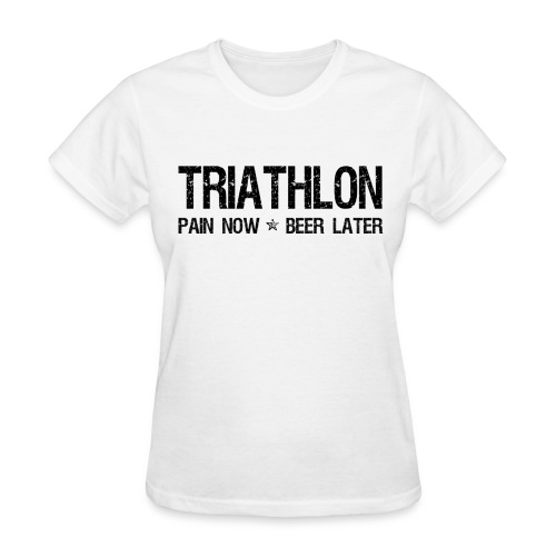Triathlon Pain Now Beer Later - Women's T-Shirt