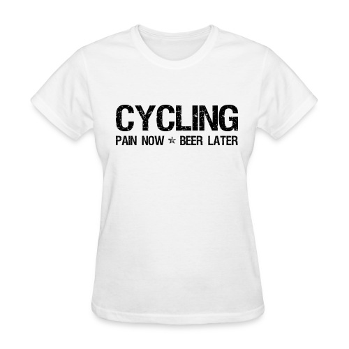Cycling Pain Now Beer Later - Women's T-Shirt