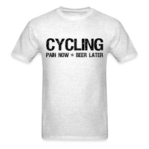 Cycling Pain Now Beer Later - Men's T-Shirt