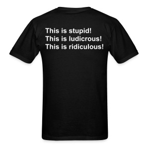 AIQ series: This is stupid! This is ludicrous! This is ridiculous! - Men's T-Shirt