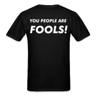 T-Shirts ~ Men's T-Shirt ~ AIQ series: YOU PEOPLE ARE FOOLS!