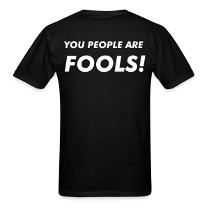 AIQ series: YOU PEOPLE ARE FOOLS! - Men's T-Shirt