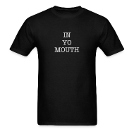 T-Shirts ~ Men's T-Shirt ~ In Yo Mouth