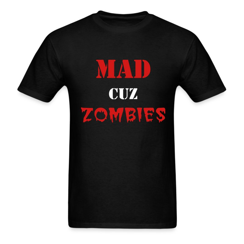 MAD CUZ ZOMBIES? T-SHIRT - Men's T-Shirt