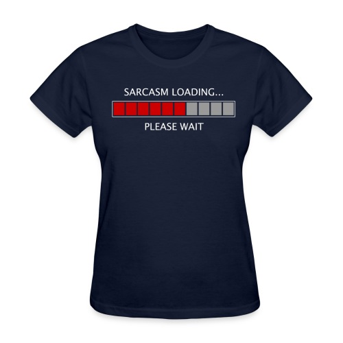 Sarcasm Loading... Please Wait Women's Standard Tee - Women's T-Shirt