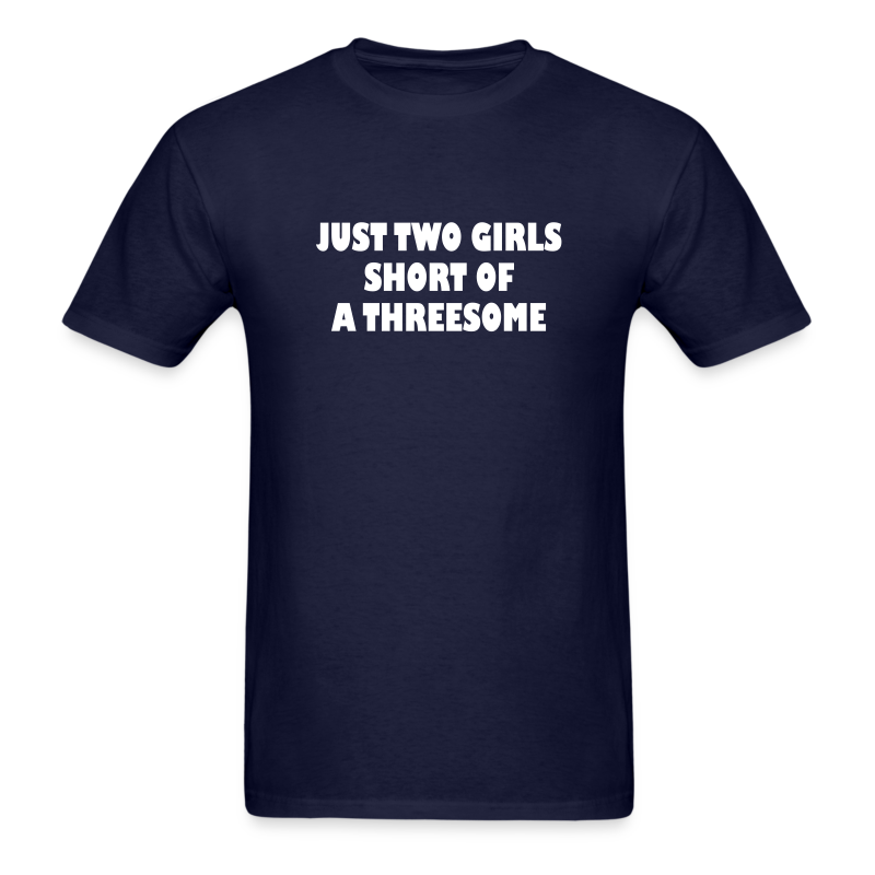 Just two girls short of a threesome - Men's T-Shirt