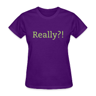 Women's T-Shirts ~ Women's T-Shirt ~ Really?! t-shirt
