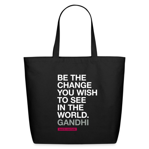 Be the change you wish to see in the world. --Gandhi eco-friendly canvas tote bag in black - Eco-Friendly Cotton Tote