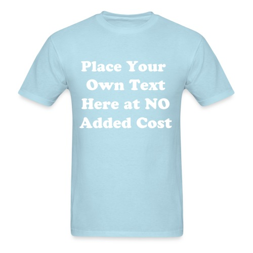 Create Your Own T-Shirt - You Select Text and Color - Men's T-Shirt