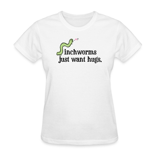 Inchworms Just Want Hugs. - Women's T-Shirt