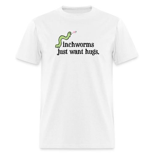 Inchworms Just Want Hugs. - Men's T-Shirt