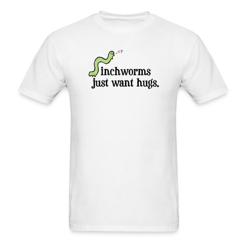 Inchworms Just Want Hugs. - Men's T-Shirt