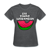 Women's T-Shirts ~ Women's T-Shirt ~ Eat That Watermelon Woman's T