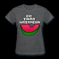 Women's T-Shirts ~ Women's T-Shirt ~ Eat That Watermelon Woman's T