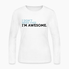 Dont Need This Awesome (2c) Long Sleeve Shirts