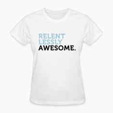 Relentlessly Awesome 2 (2c) Women's T-Shirts