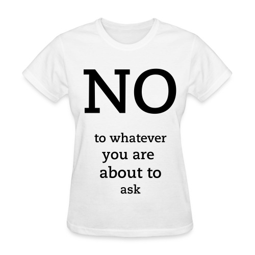 No to whatever - Women's T-Shirt