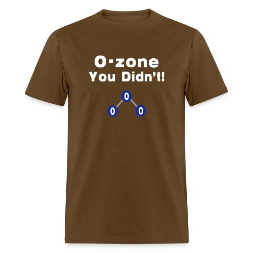 O-Zone You Didn't! - Men's T-Shirt