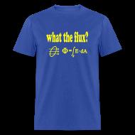 T-Shirts ~ Men's T-Shirt ~ What The Flux?