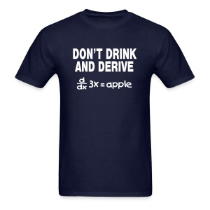 Don't Drink and Derive - Men's T-Shirt