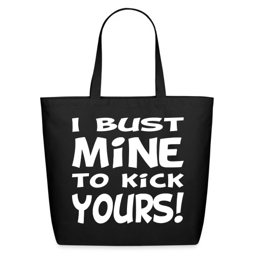 I Bust Mine to Kick Yours - Eco-Friendly Cotton Tote