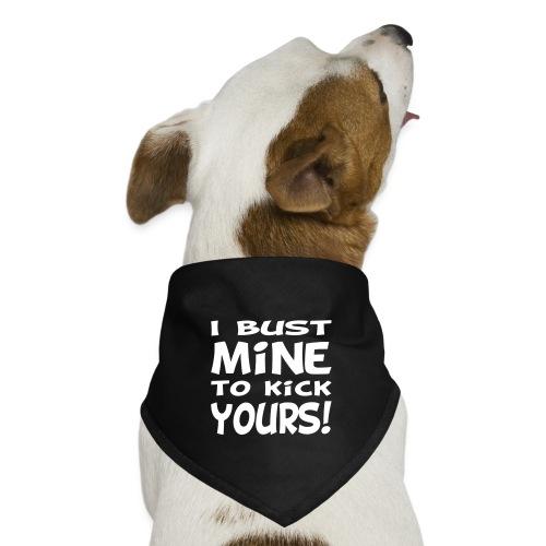 I Bust Mine to Kick Yours - Dog Bandana