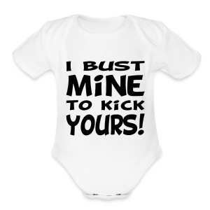 I Bust Mine to Kick Yours - Short Sleeve Baby Bodysuit